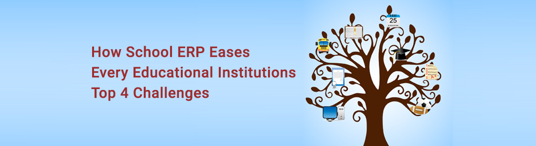 How School ERP Eases Every Educational Institutions Top 4 Challenges